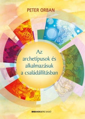 Peter Orban - Az archetípusok és alkalmazásuk a családállításban