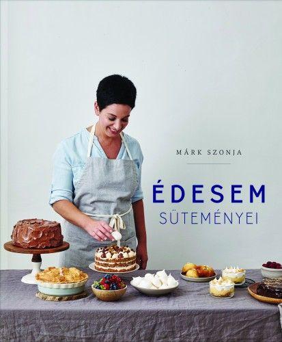 Márk Szonja - Édesem süteményei