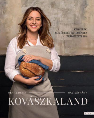 Déri Szilvia - Kovászkaland - Kenyerek, sós és édes sütemények természetesen