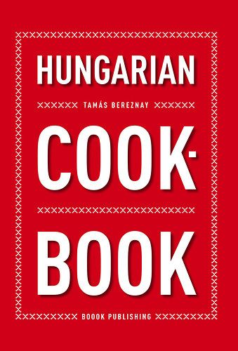 Bereznay Tamás - Hungarian Cookbook