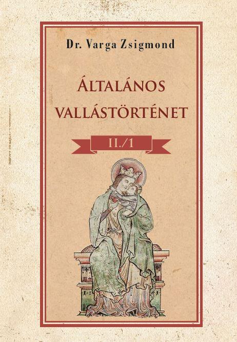 Dr. Varga Zsigmond - Általános vallástörténet II/I. kötet