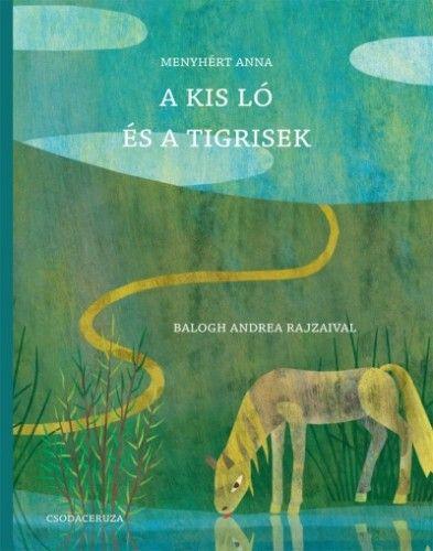 Menyhért Anna - A kis ló és a tigrisek