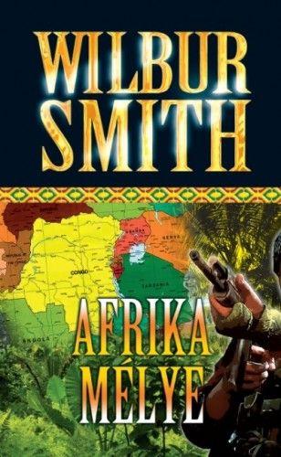 Wilbur Smith - Afrika mélye