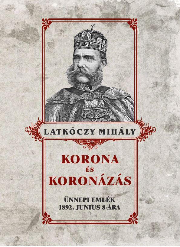 Latkóczy Mihály - Korona és koroázás
