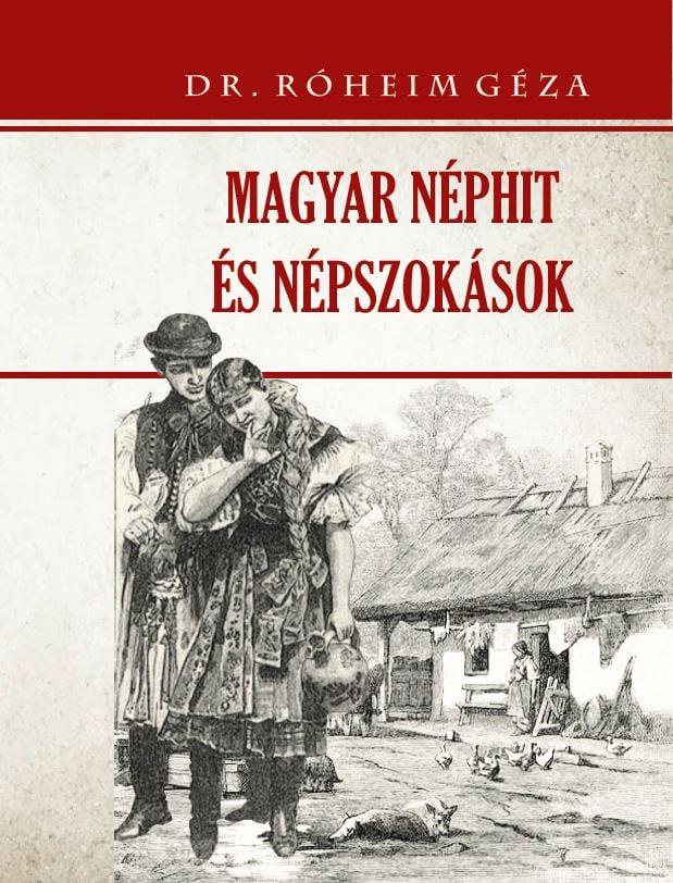Dr. Róheim Géza - Magyar néphit és népszokások