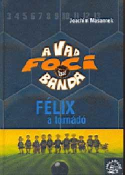 Joachim Masannek - A Vad Focibanda 2. - Félix a tornádó