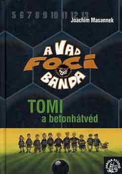 Joachim Masannek - A Vad Focibanda 4. - Tomi a betonhátvéd