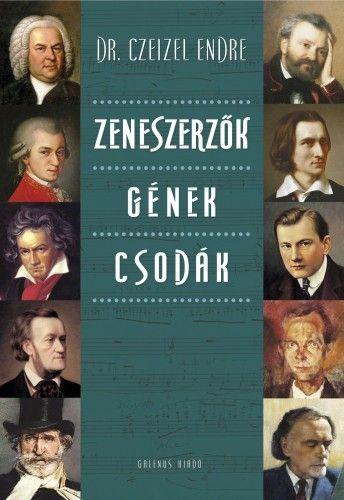 Dr. Czeizel Endre - Zeneszerzők Gének Csodák