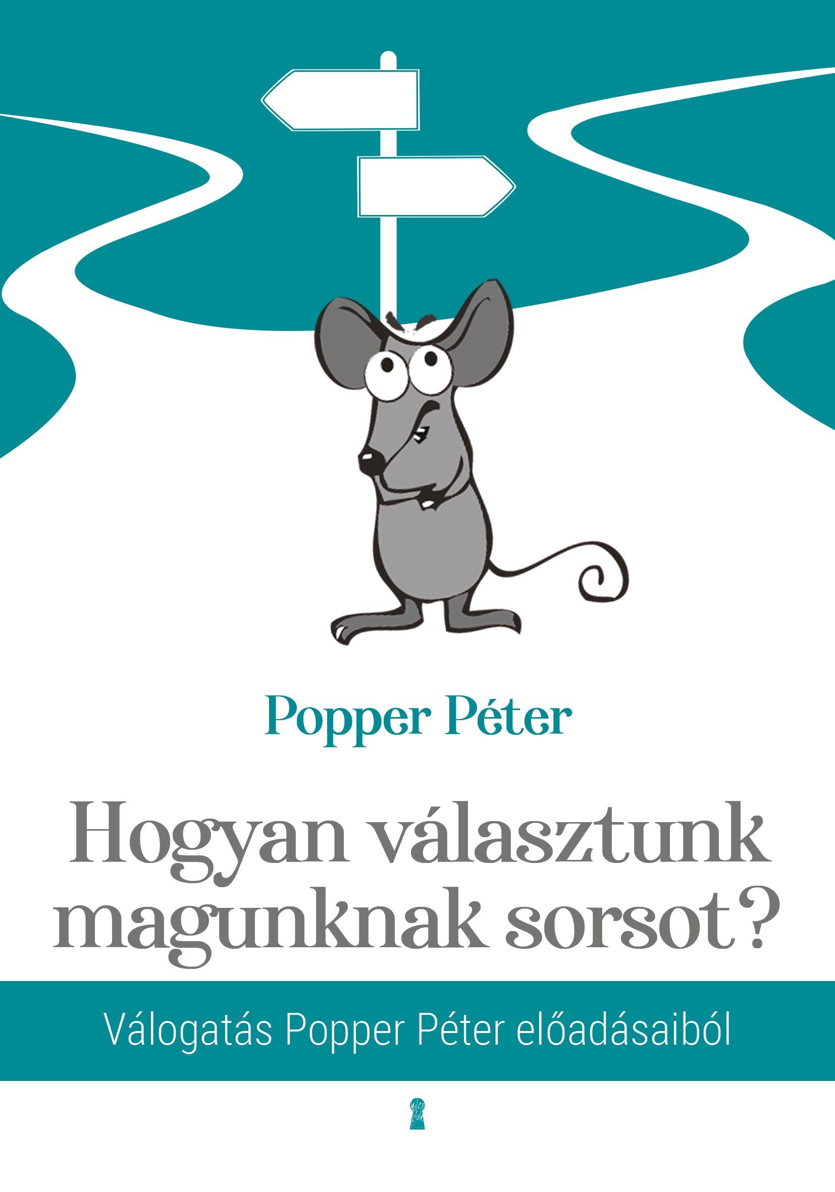 Popper Péter - Hogyan választunk magunknak sorsot?