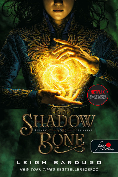 Leigh Bardugo - Shadow and Bone - Árnyék és csont