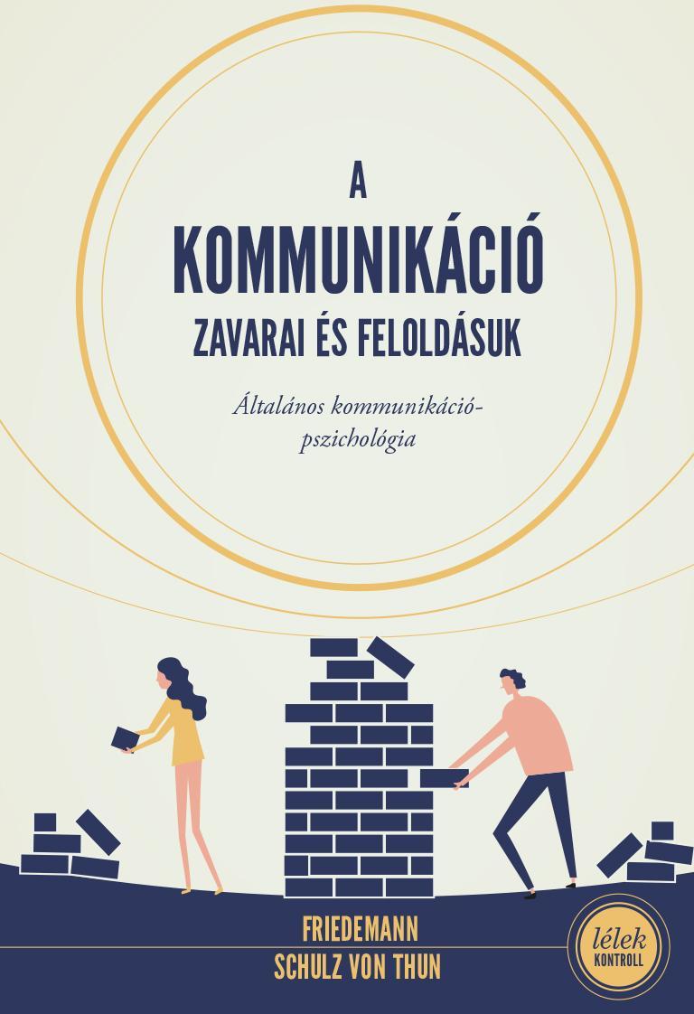 Friedemann Schulz von Thun - A kommunikáció zavarai és feloldásuk - Általános kommunikációpszichológia