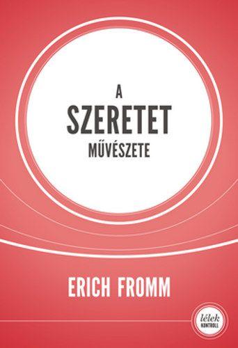 Erich Fromm - A szeretet művészete (10.kiadás)