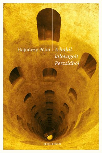 Hajnóczy Péter - A halál kilovagolt Perzsiából - Kisregények, elbeszélések