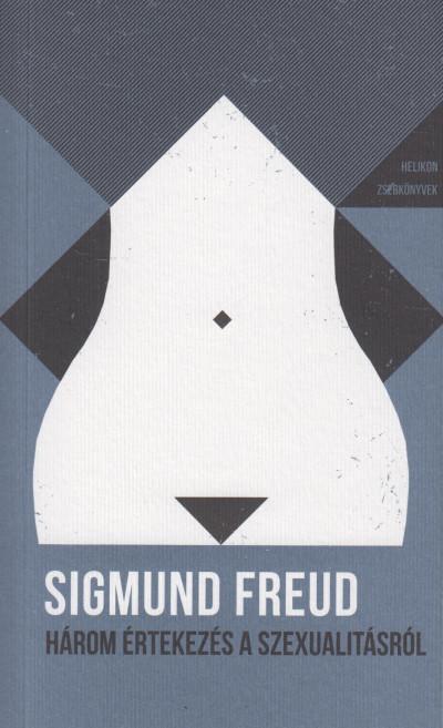 Sigmund Freud - Három értekezés a szexualitásról - Helikon zsebkönyvek 29.