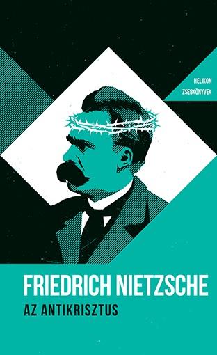 Friedrich Nietzsche - Az Antikrisztus - Helikon zsebkönyvek 42.