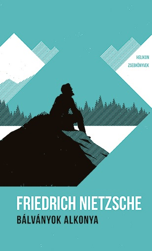 Friedrich Nietzsche - Bálványok alkonya - Helikon Zsebkönyvek 9.