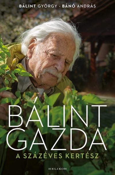 Bánó András - Bálint gazda, a százéves kertész