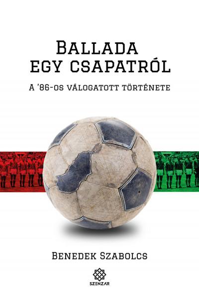 Benedek Szabolcs - Ballada egy csapatról - A '86-os válogatott története