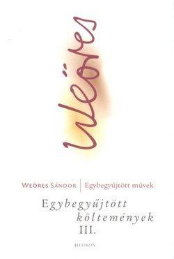 Weöres Sándor - Egybegyűjtött költemények III.
