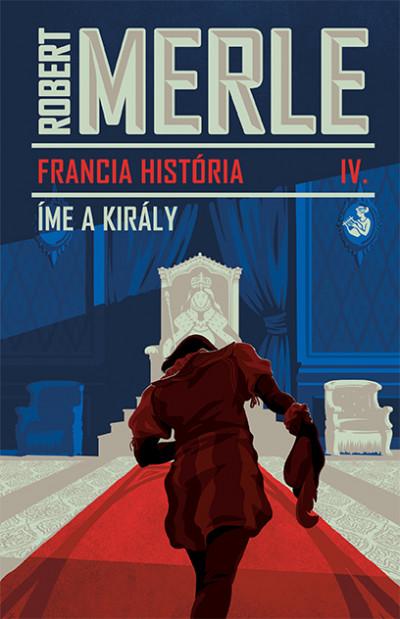 Robert Merle - Íme, a király