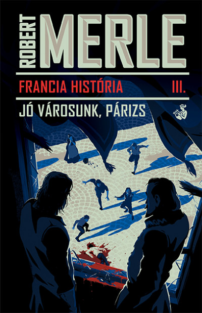 Robert Merle - Jó városunk, Párizs