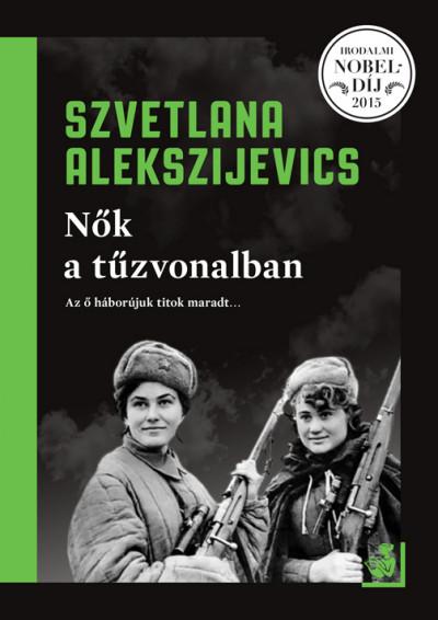 Szvetlana Alekszijevics - Nők a tűzvonalban