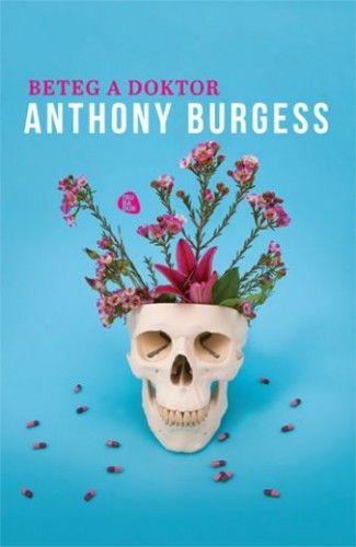 Anthony Burgess - Beteg doktor