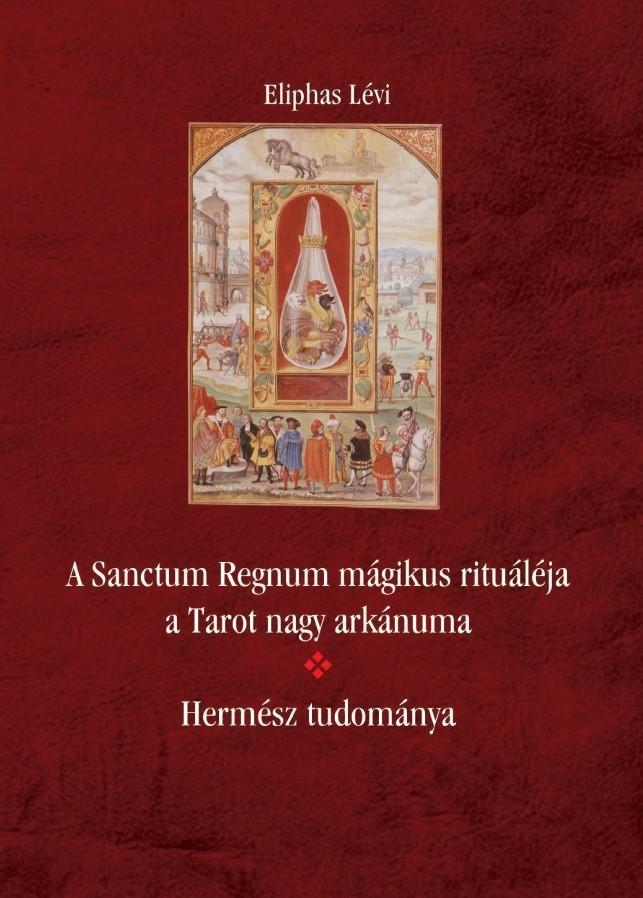 Eliphas Lévi - A Sanctum Regnum mágikus rituáléja a Tarot nagy arkánuma - Hermész tudománya