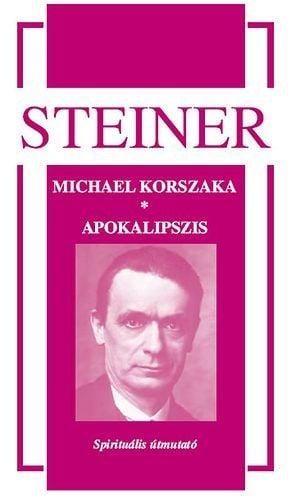 Rudolf Steiner - Michael korszaka, apokalipszis - Spirituális útmutató