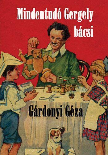 Gárdonyi Géza - Mindentudó Gergely bácsi