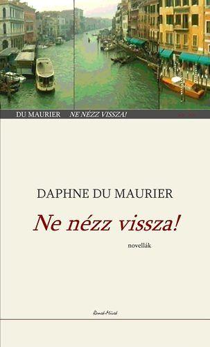 Daphne Du Maurier - Ne nézz vissza! - Novellák