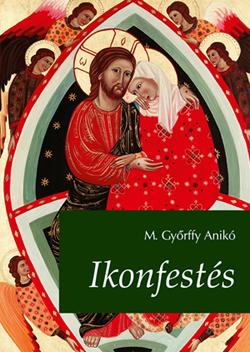 M. Győrffy Anikó - Ikonfestés - 2., bővített kiadás