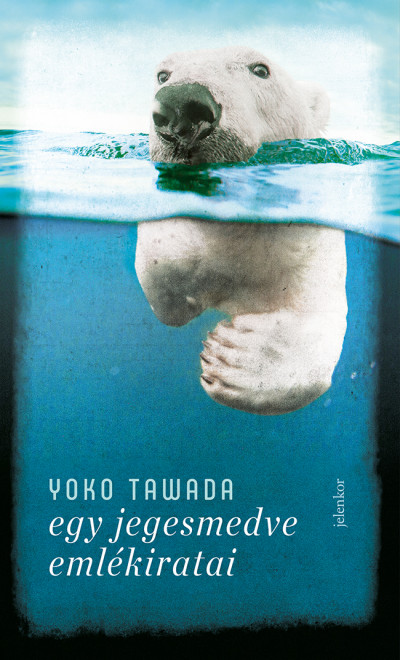 Yoko Tawada - Egy jegesmedve emlékiratai