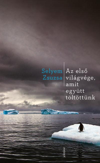 Selyem Zsuzsa - Az első világvége, amit együtt töltöttünk