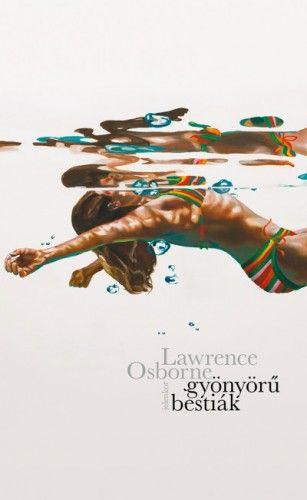 Lawrence Osborne - Gyönyörű bestiák