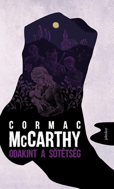 Cormac McCarthy - Odakint a sötétség