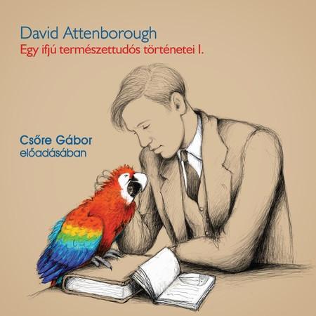 David Attenborough - Egy ifjú természettudós történetei - Hangoskönyv