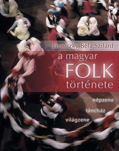 Jávorszky Béla Szilárd - A magyar folk története