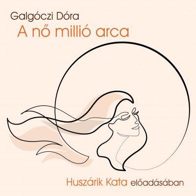 Galgóczi Dóra - A nő millió arca - Hangoskönyv