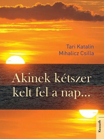 Mihalicz Csilla - Akinek kétszer kelt fel a nap
