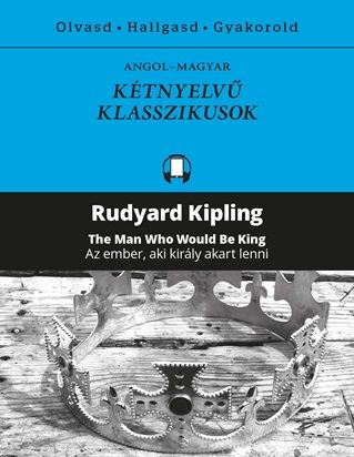Rudyard Kipling - Az ember, aki király akart lenni - The Man Who Would Be King