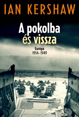 Ian Kershaw - A pokolba és vissza – Európa 1914–1949