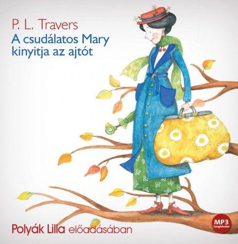 Pamela Lyndon Travers - A csudálatos Mary kinyitja az ajtót - Hangoskönyv (MP3)