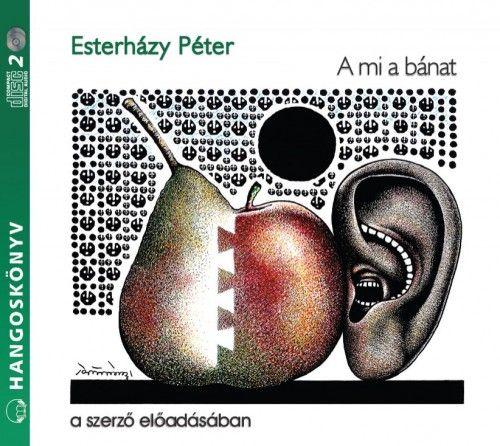Esterházy Péter - A mi a bánat - Hangoskönyv