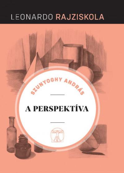 Szunyoghy András - A perspektíva - Leonardo rajziskola