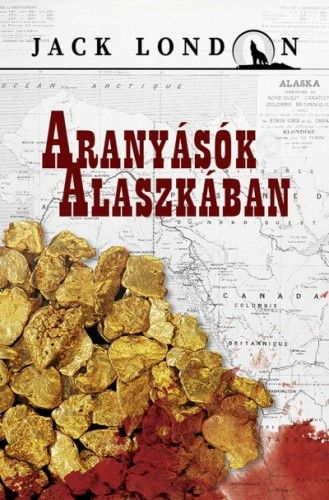 Jack London - Aranyásók Alaszkában