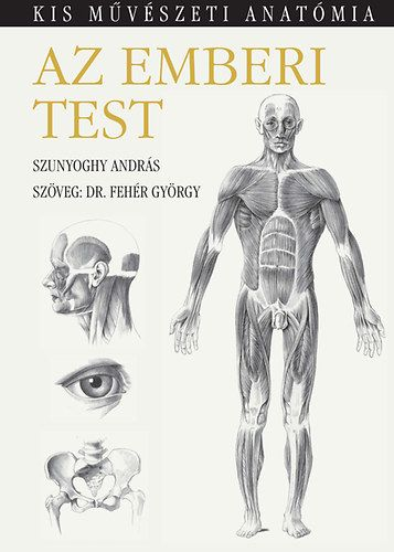 Dr. Fehér György - Az emberi test - Kis művészeti anatómia