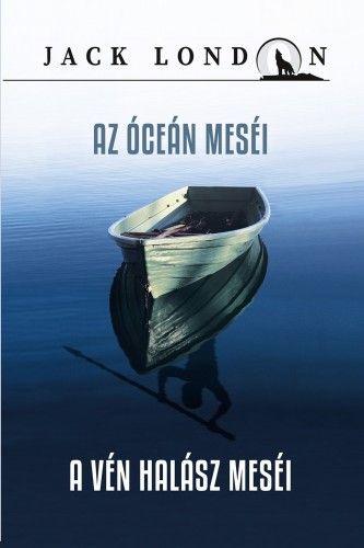 Jack London - Az óceán meséi - A vén halász meséi