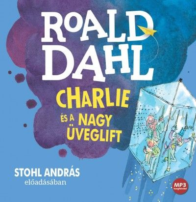 Roald Dahl - Charlie és a nagy üveglift - Hangoskönyv