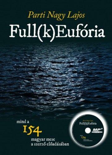 Parti Nagy Lajos - Full(k) Eufória - 154 magyar mese a szerző előadásában